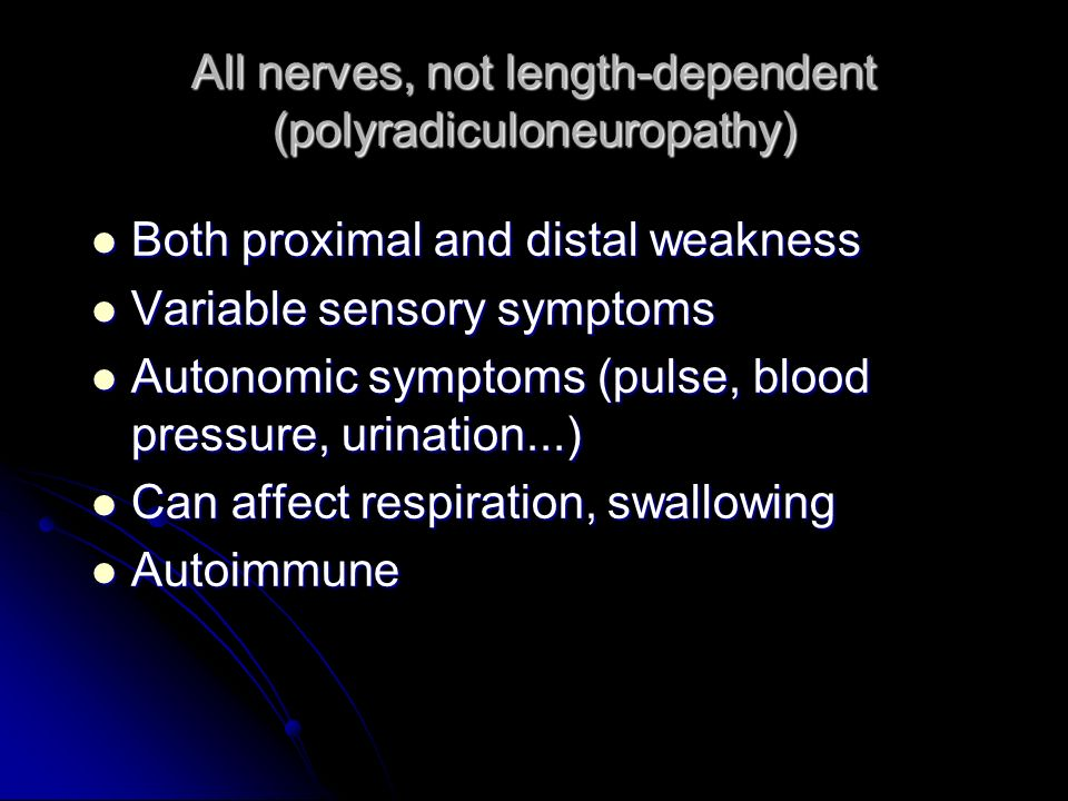 All nerves, not length-dependent (polyradiculoneuropathy)