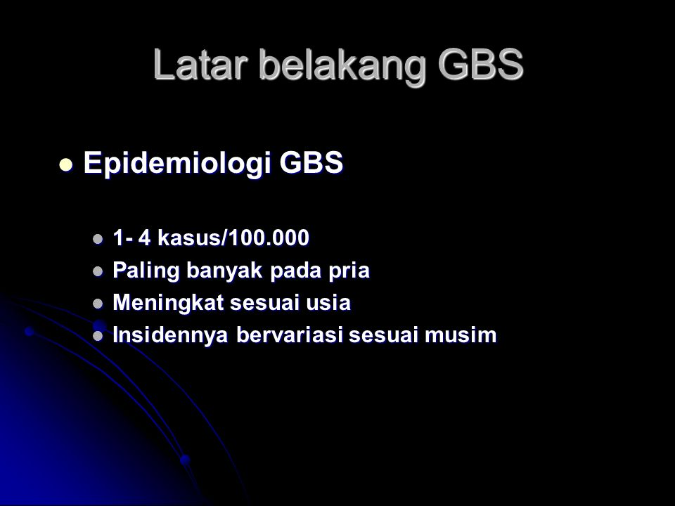 Latar belakang GBS Epidemiologi GBS 1- 4 kasus/100.000