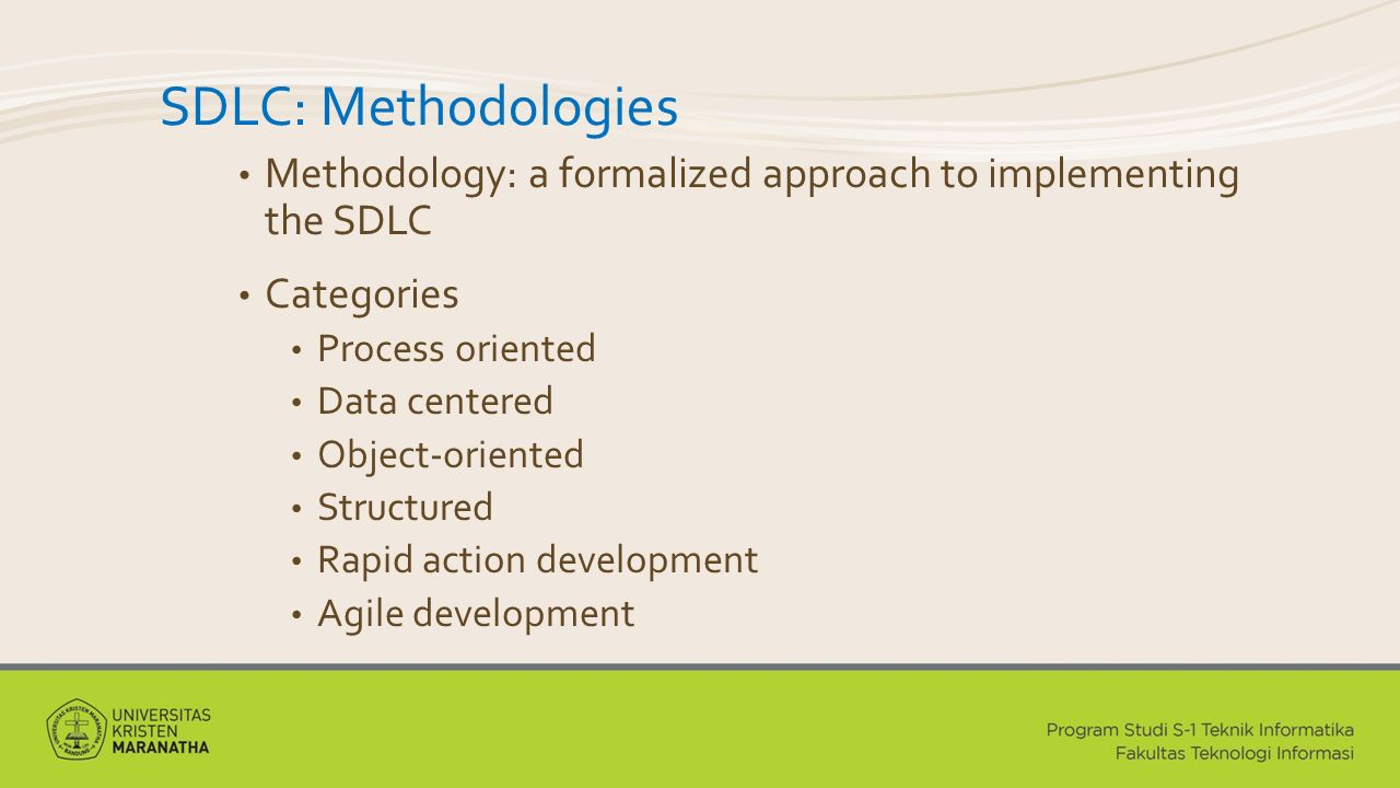 SDLC: Methodologies Methodology: a formalized approach to implementing the SDLC. Categories. Process oriented.