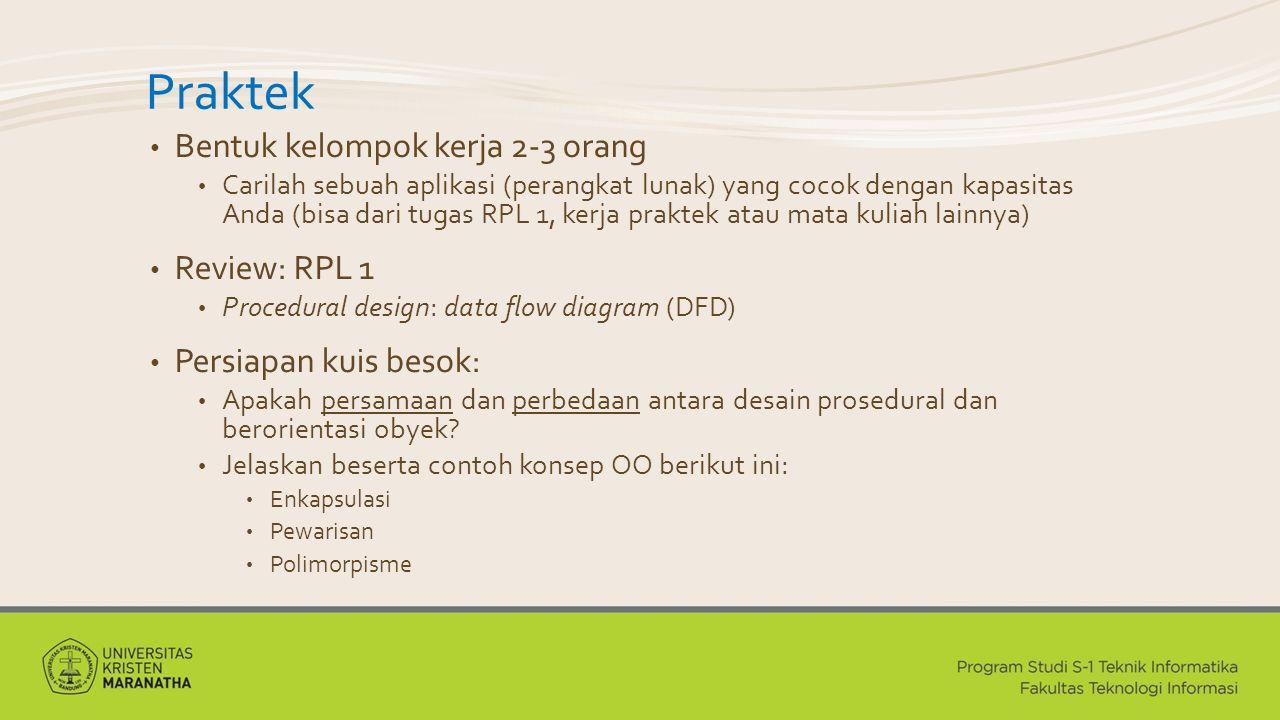 Praktek Bentuk kelompok kerja 2-3 orang Review: RPL 1