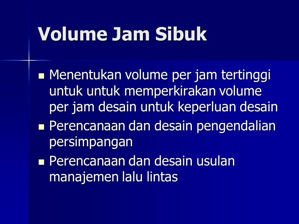 Volume Jam Sibuk Menentukan volume per jam tertinggi untuk untuk memperkirakan volume per jam desain untuk keperluan desain.
