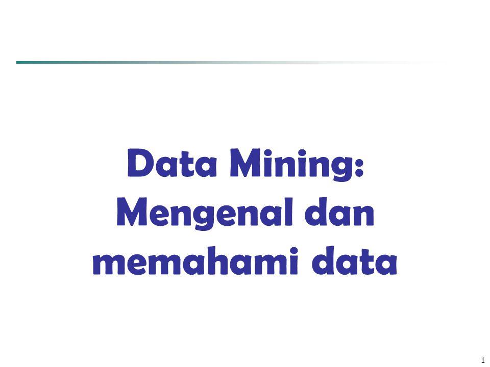 Data Mining: Mengenal dan memahami data