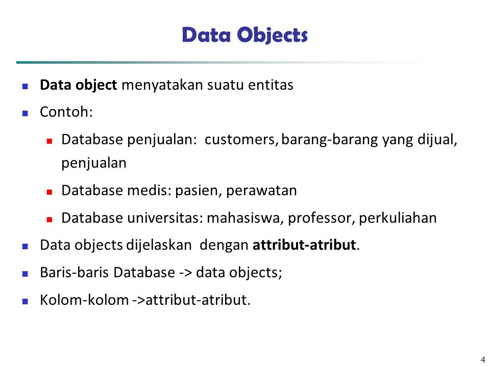 Data Objects Data object menyatakan suatu entitas Contoh: