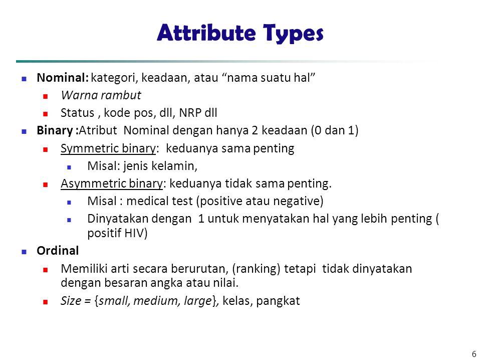 Attribute Types Nominal: kategori, keadaan, atau nama suatu hal