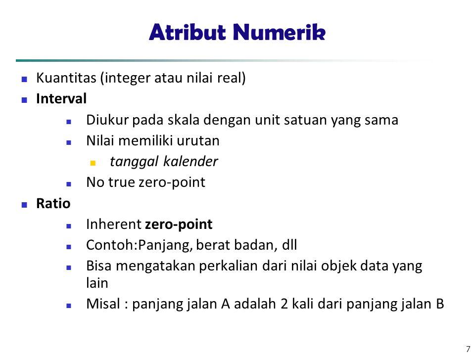 Atribut Numerik Kuantitas (integer atau nilai real) Interval