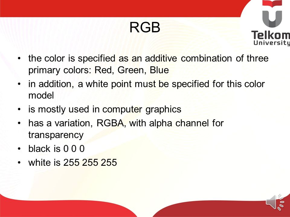 RGB the color is specified as an additive combination of three primary colors: Red, Green, Blue.
