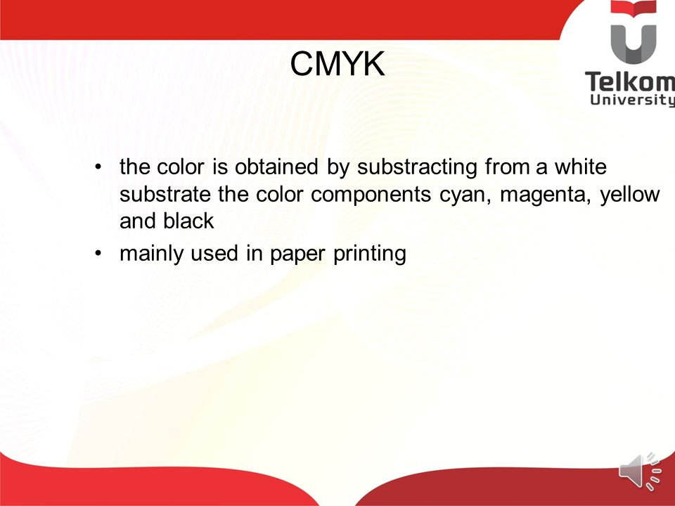 CMYK the color is obtained by substracting from a white substrate the color components cyan, magenta, yellow and black.