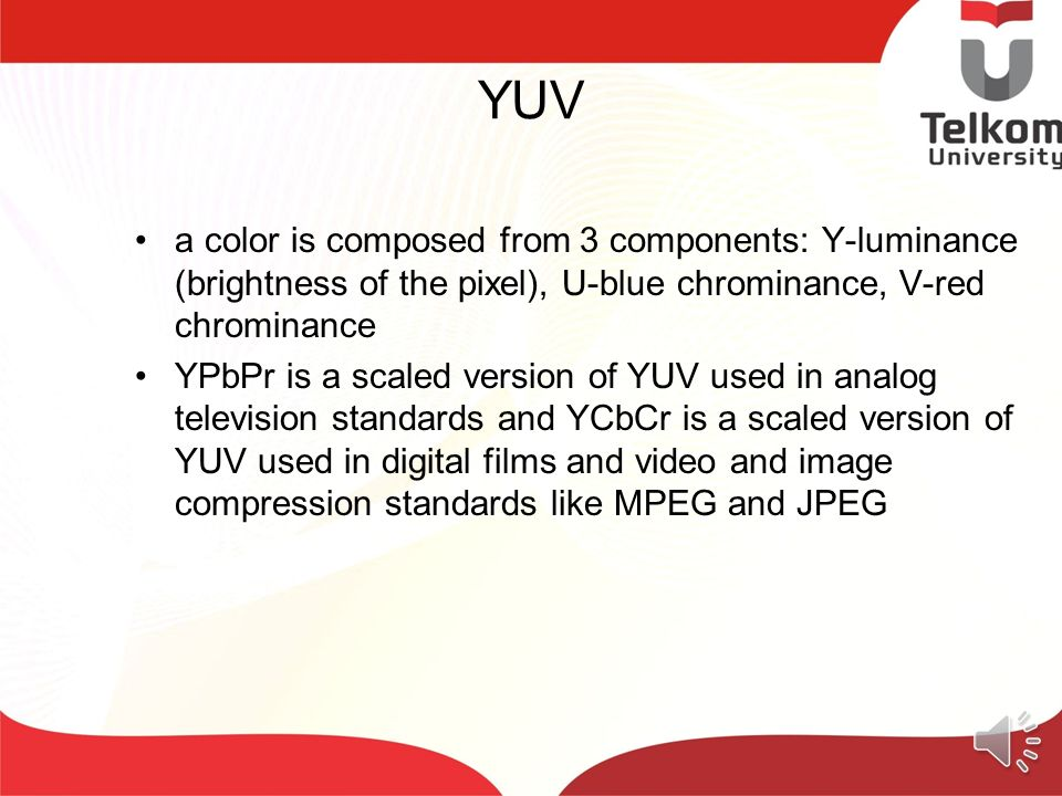 YUV a color is composed from 3 components: Y-luminance (brightness of the pixel), U-blue chrominance, V-red chrominance.
