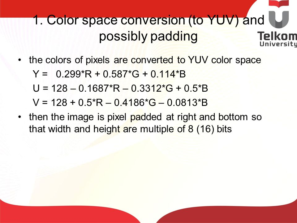 1. Color space conversion (to YUV) and possibly padding
