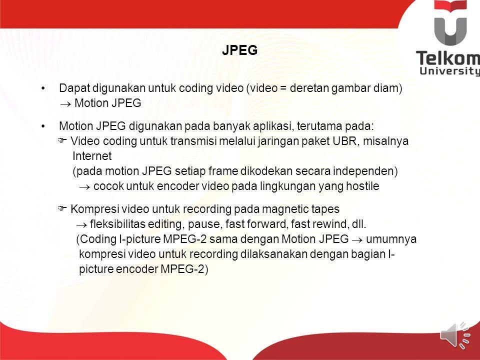 JPEG Dapat digunakan untuk coding video (video = deretan gambar diam)