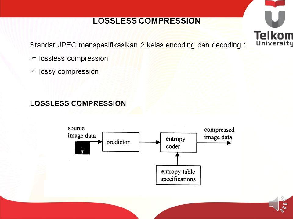 LOSSLESS COMPRESSION Standar JPEG menspesifikasikan 2 kelas encoding dan decoding : lossless compression.