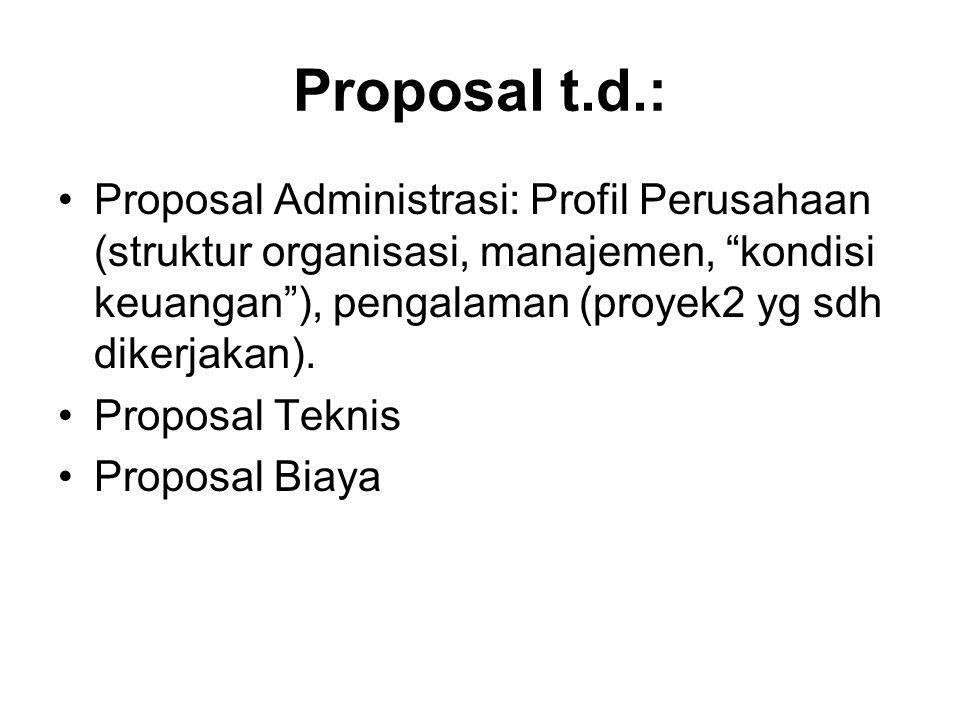 Proposal t.d.: Proposal Administrasi: Profil Perusahaan (struktur organisasi, manajemen, kondisi keuangan ), pengalaman (proyek2 yg sdh dikerjakan).