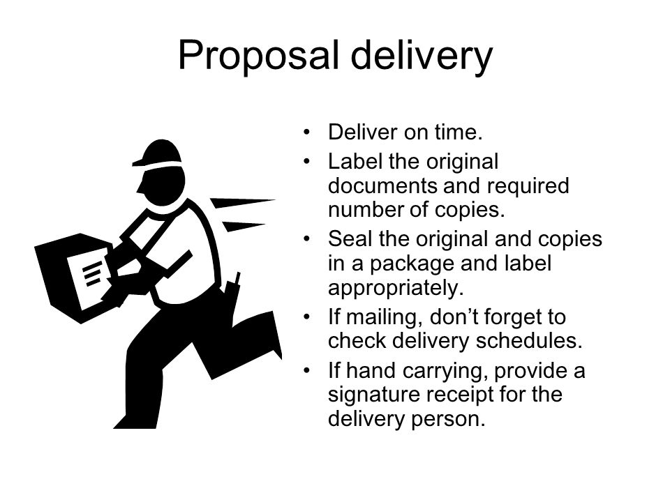 Proposal delivery Deliver on time.
