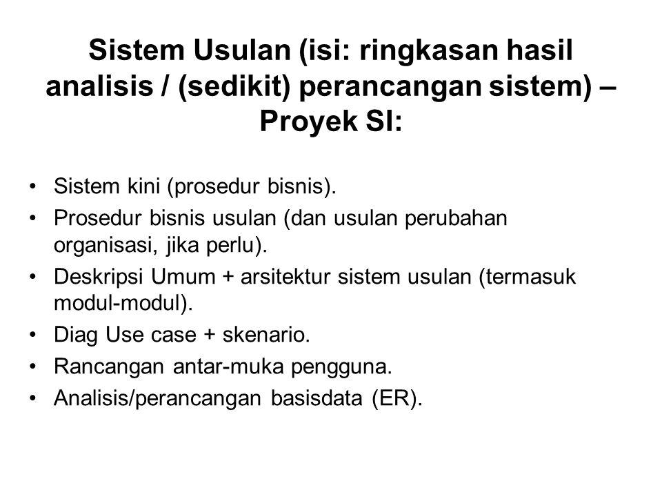 Sistem Usulan (isi: ringkasan hasil analisis / (sedikit) perancangan sistem) – Proyek SI: