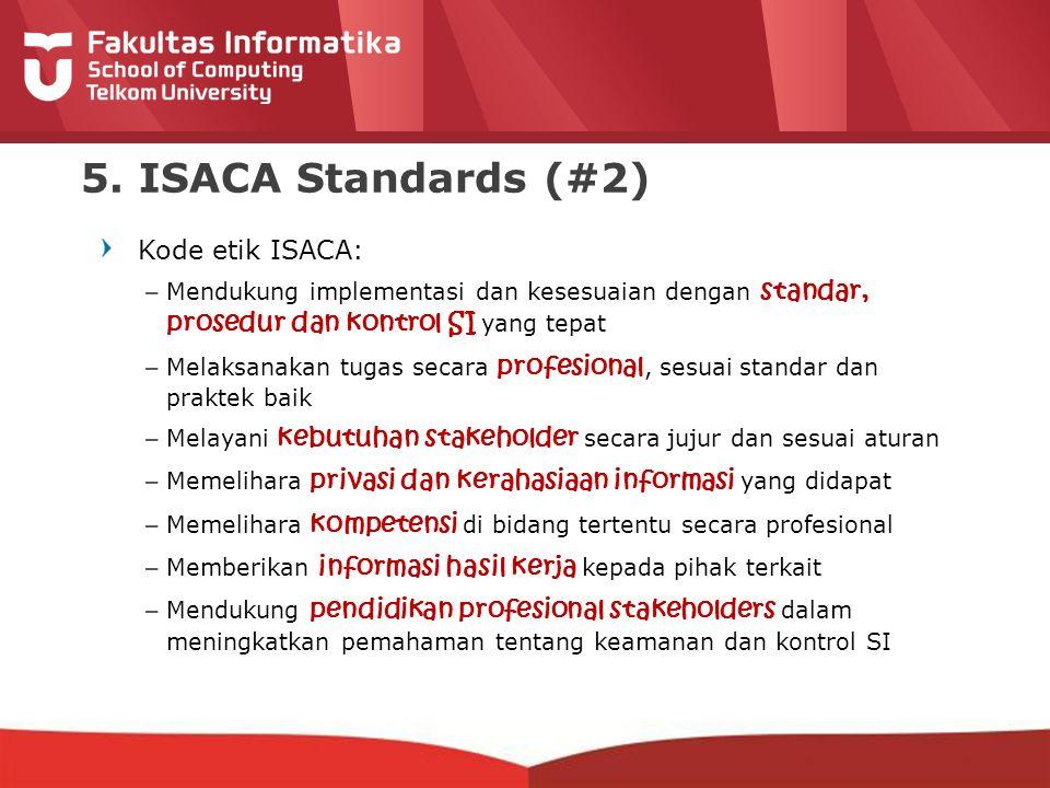 5. ISACA Standards (#2) Kode etik ISACA: