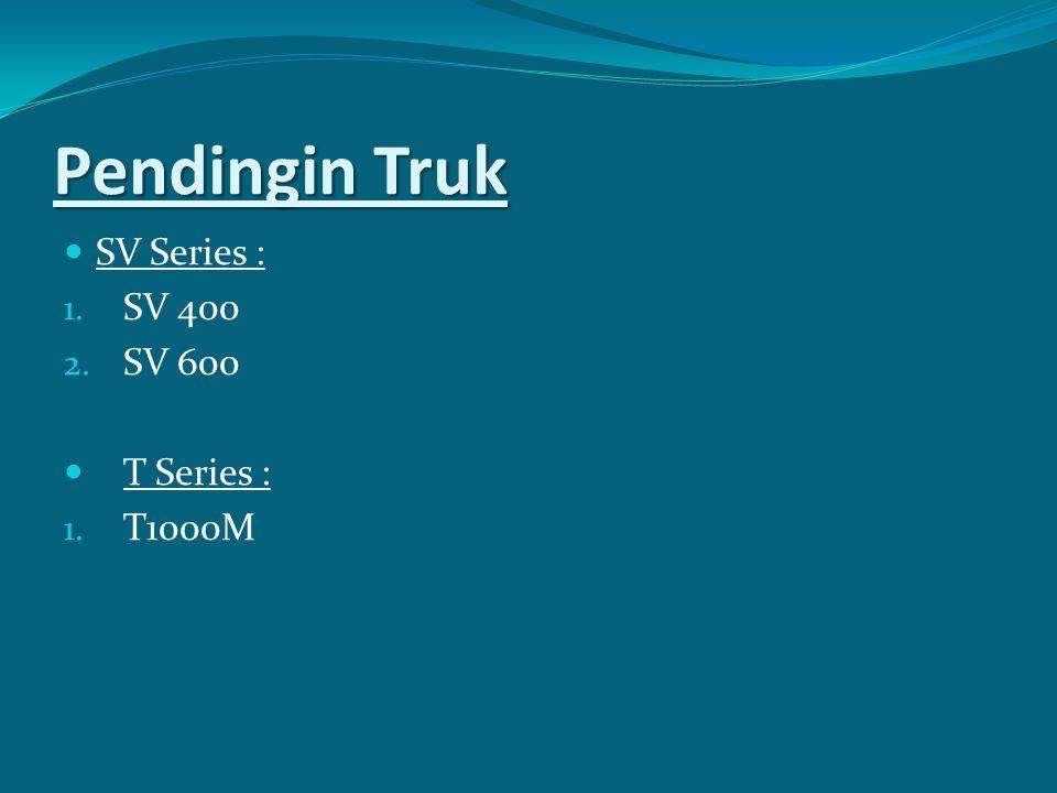 Pendingin Truk SV Series : SV 400 SV 600 T Series : T1000M
