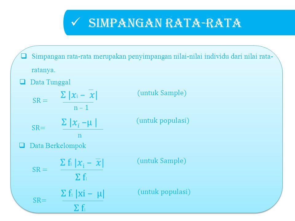Simpangan rata-rata Σ fi Σ fi |xi – μ| Σ fi SR = (untuk Sample)
