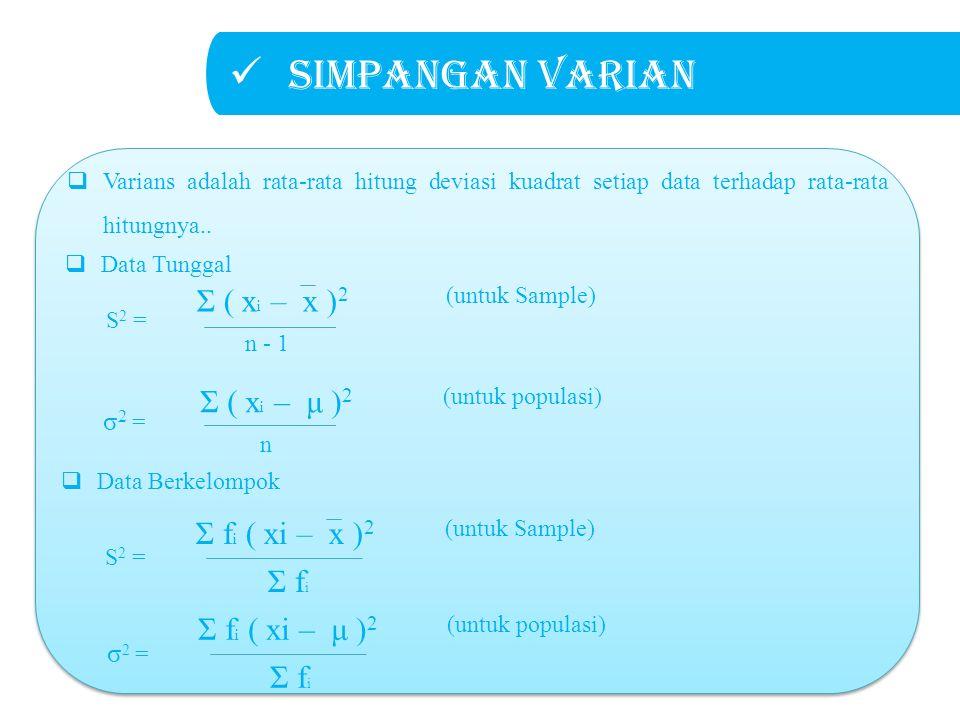 Simpangan varian Σ ( xi – x )2 Σ fi ( xi – x )2 Σ fi Σ fi ( xi – μ )2