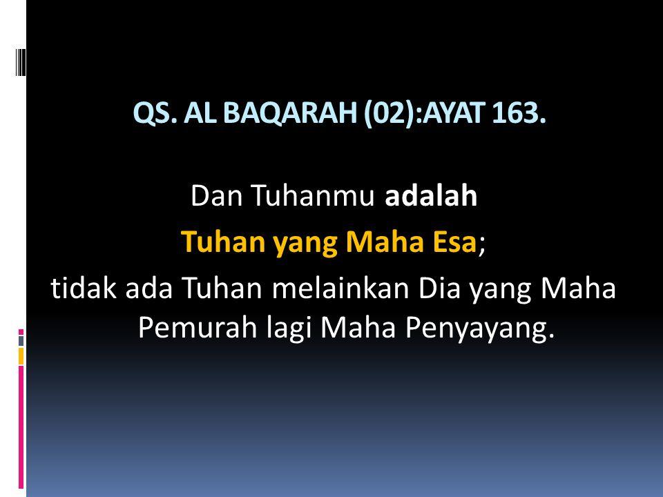 tidak ada Tuhan melainkan Dia yang Maha Pemurah lagi Maha Penyayang.