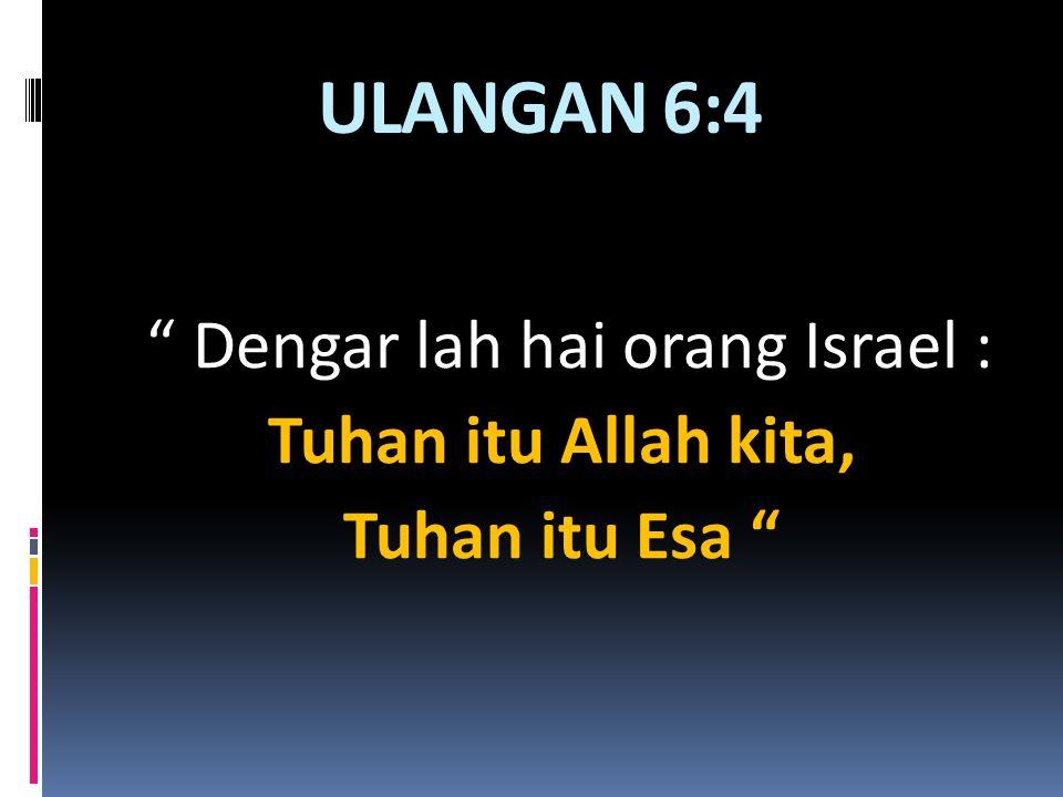 Dengar lah hai orang Israel : Tuhan itu Allah kita, Tuhan itu Esa