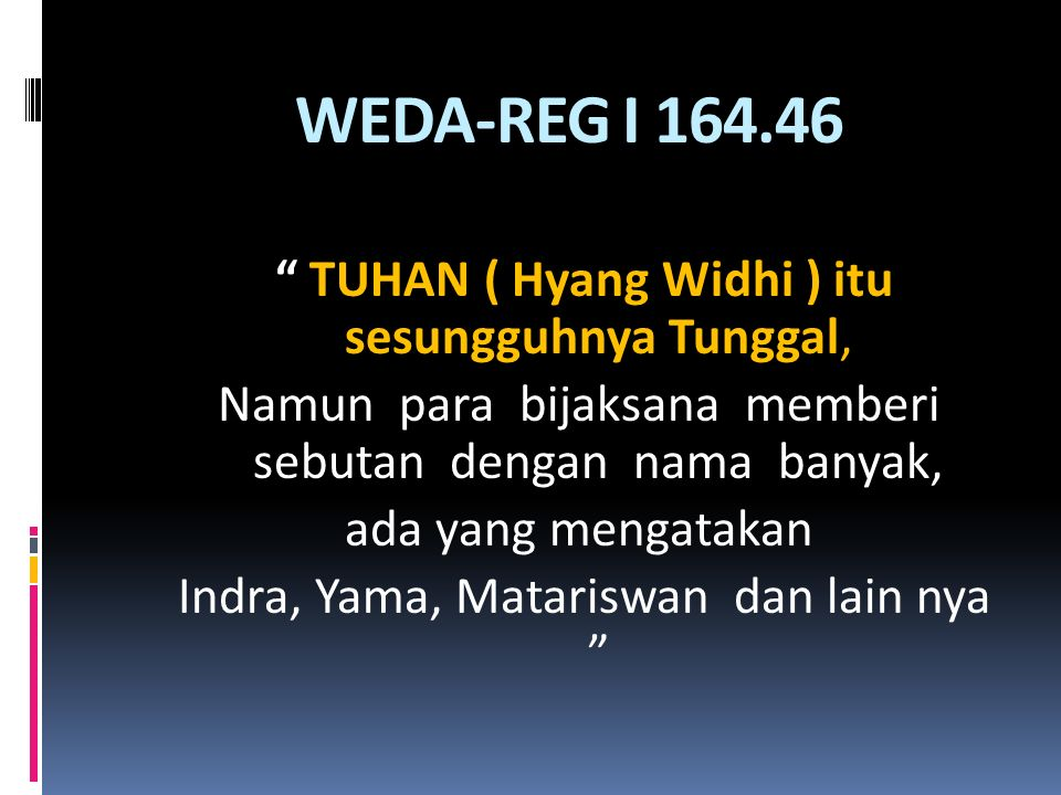 WEDA-REG I 164.46 TUHAN ( Hyang Widhi ) itu sesungguhnya Tunggal,