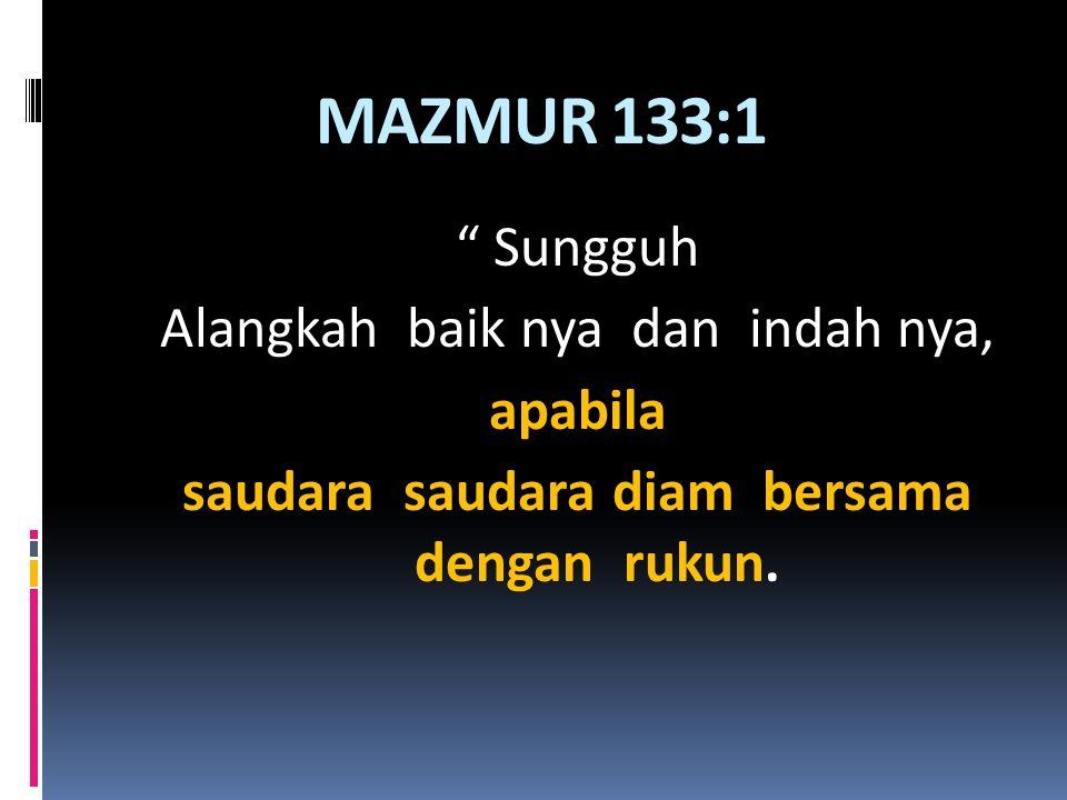 MAZMUR 133:1 Sungguh Alangkah baik nya dan indah nya, apabila
