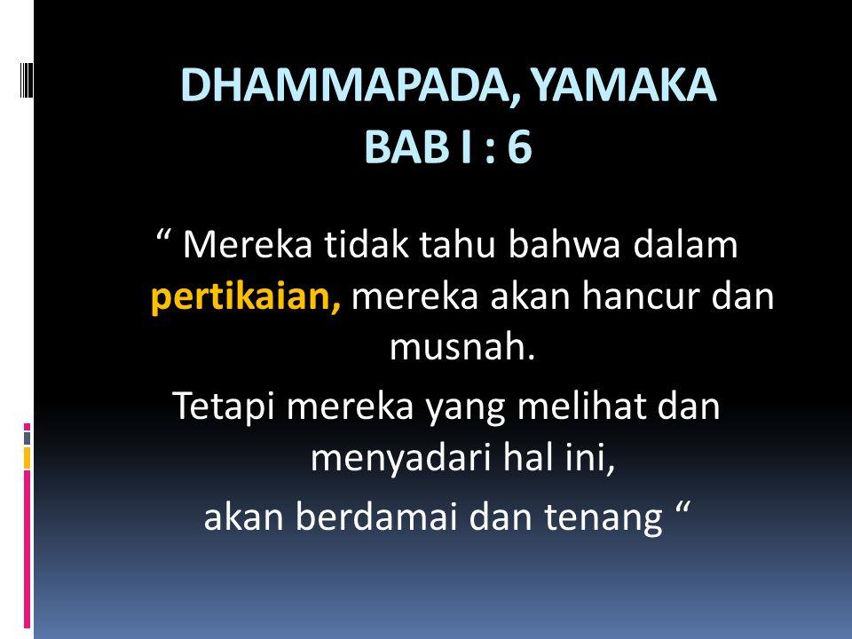 DHAMMAPADA, YAMAKA BAB I : 6