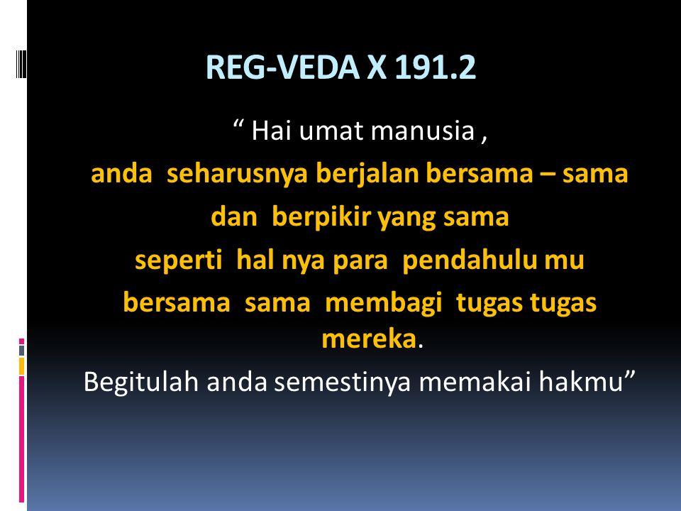 REG-VEDA X 191.2 Hai umat manusia ,