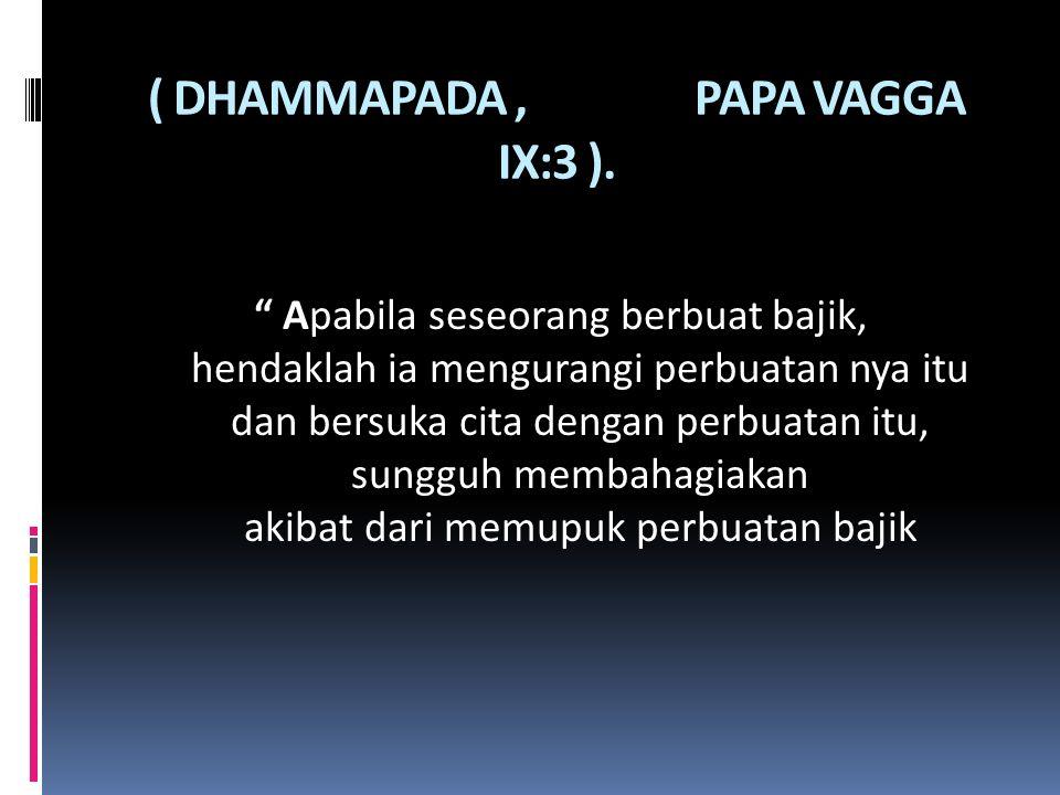 ( DHAMMAPADA , PAPA VAGGA IX:3 ).