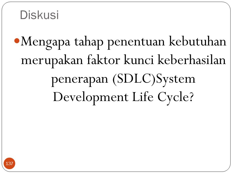 Diskusi Mengapa tahap penentuan kebutuhan merupakan faktor kunci keberhasilan penerapan (SDLC)System Development Life Cycle