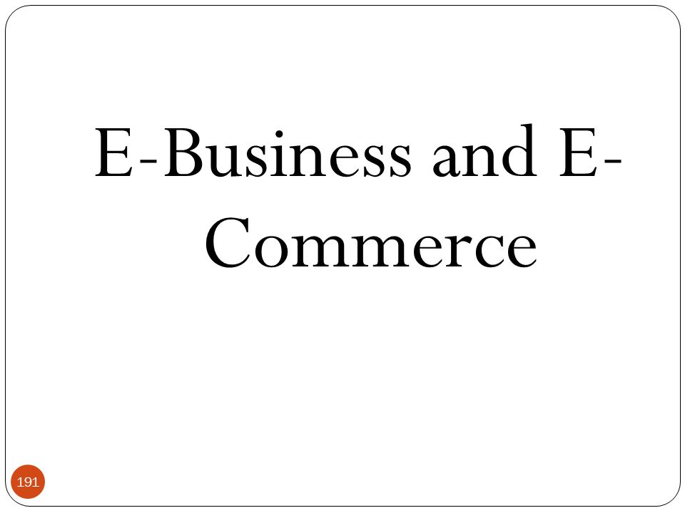 E-Business and E- Commerce
