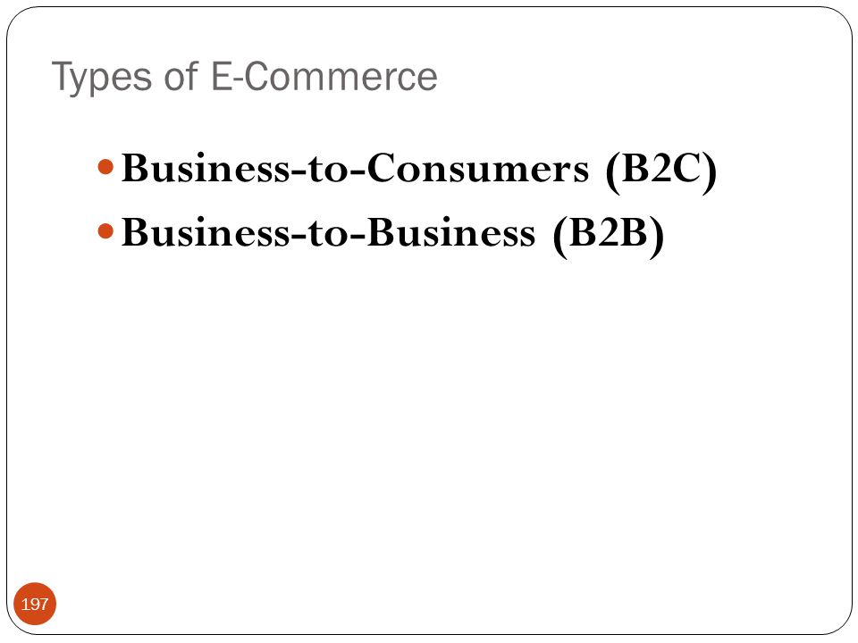 Business-to-Consumers (B2C) Business-to-Business (B2B)