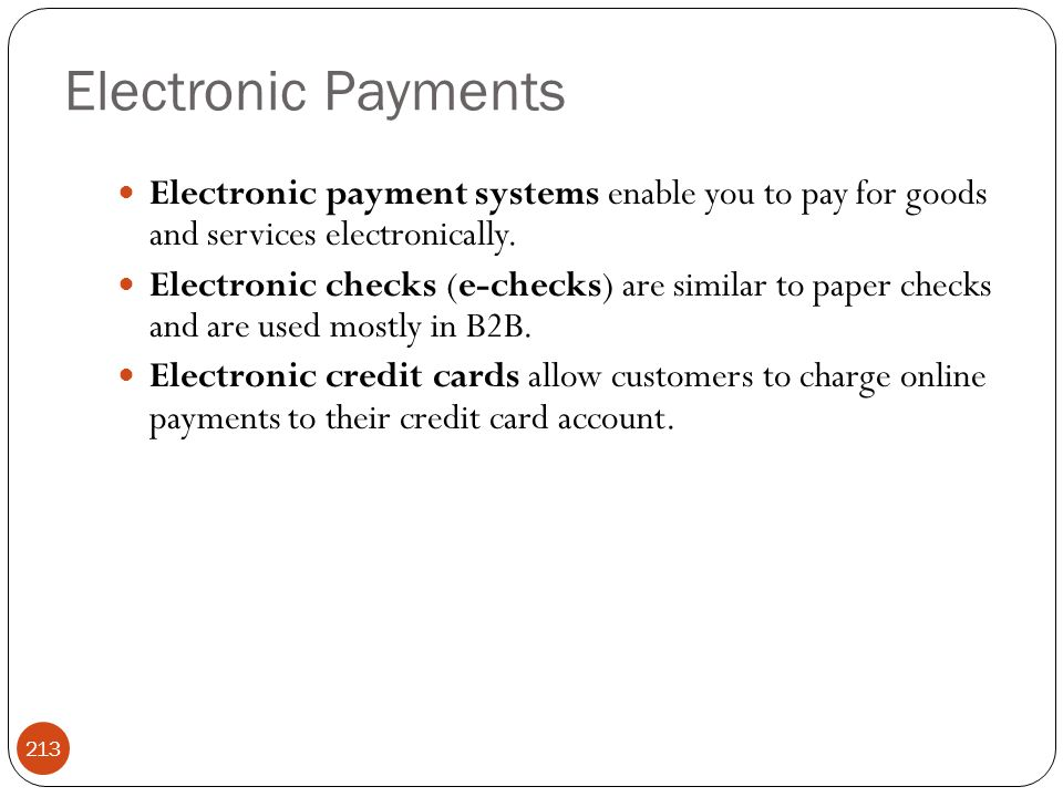 Electronic Payments Electronic payment systems enable you to pay for goods and services electronically.