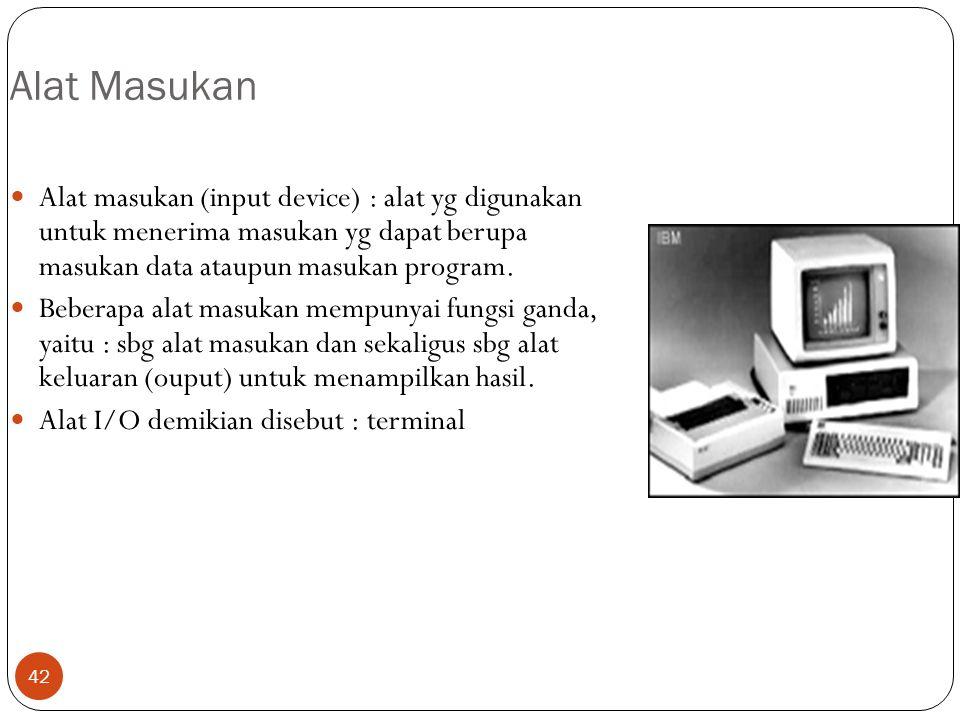 Alat Masukan Alat masukan (input device) : alat yg digunakan untuk menerima masukan yg dapat berupa masukan data ataupun masukan program.