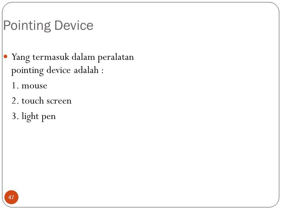 Pointing Device Yang termasuk dalam peralatan pointing device adalah :