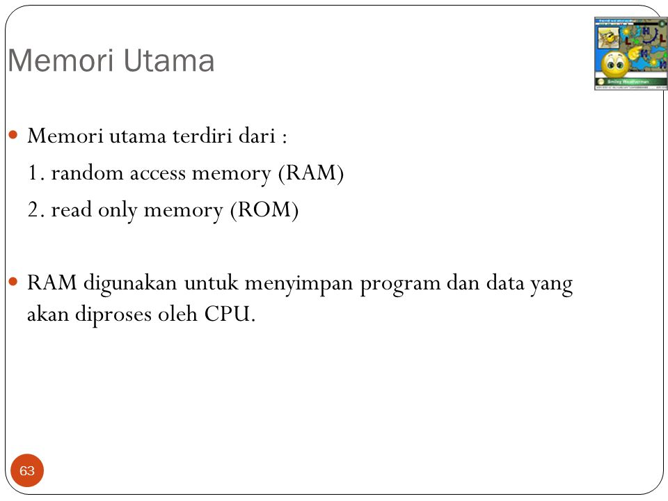 Memori Utama Memori utama terdiri dari : 1. random access memory (RAM)