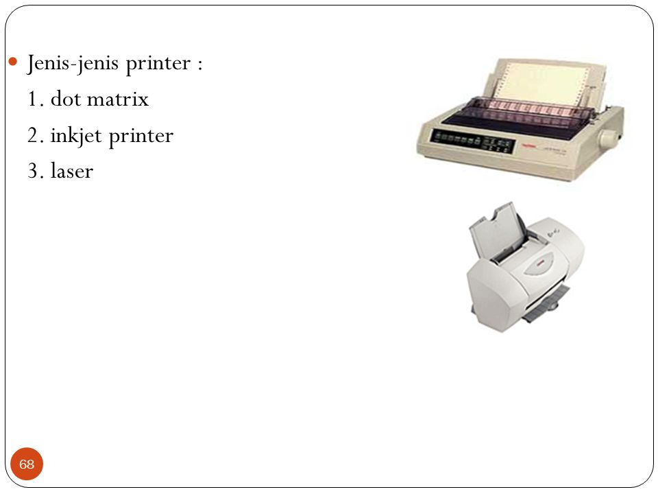 Jenis-jenis printer : 1. dot matrix 2. inkjet printer 3. laser