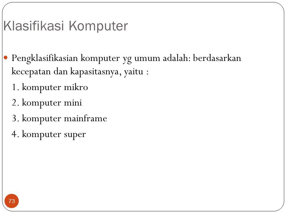 Klasifikasi Komputer Pengklasifikasian komputer yg umum adalah: berdasarkan kecepatan dan kapasitasnya, yaitu :