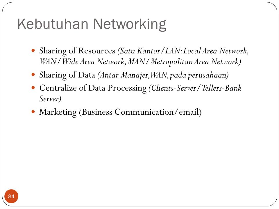 Kebutuhan Networking Sharing of Resources (Satu Kantor/LAN: Local Area Network, WAN/Wide Area Network, MAN/Metropolitan Area Network)