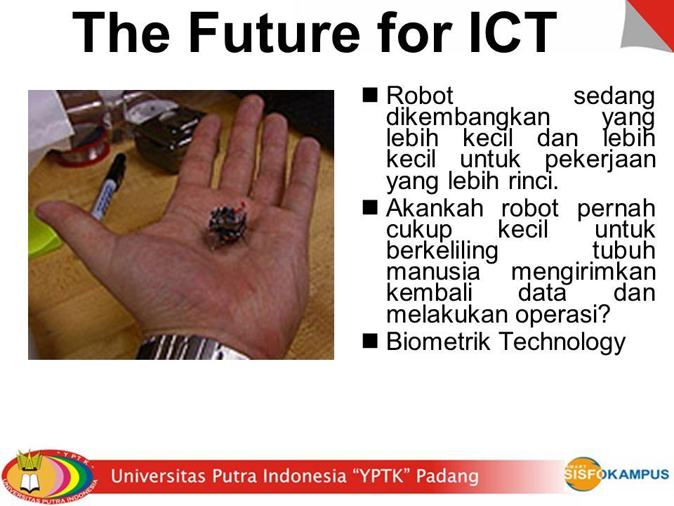 The Future for ICT Robot sedang dikembangkan yang lebih kecil dan lebih kecil untuk pekerjaan yang lebih rinci.