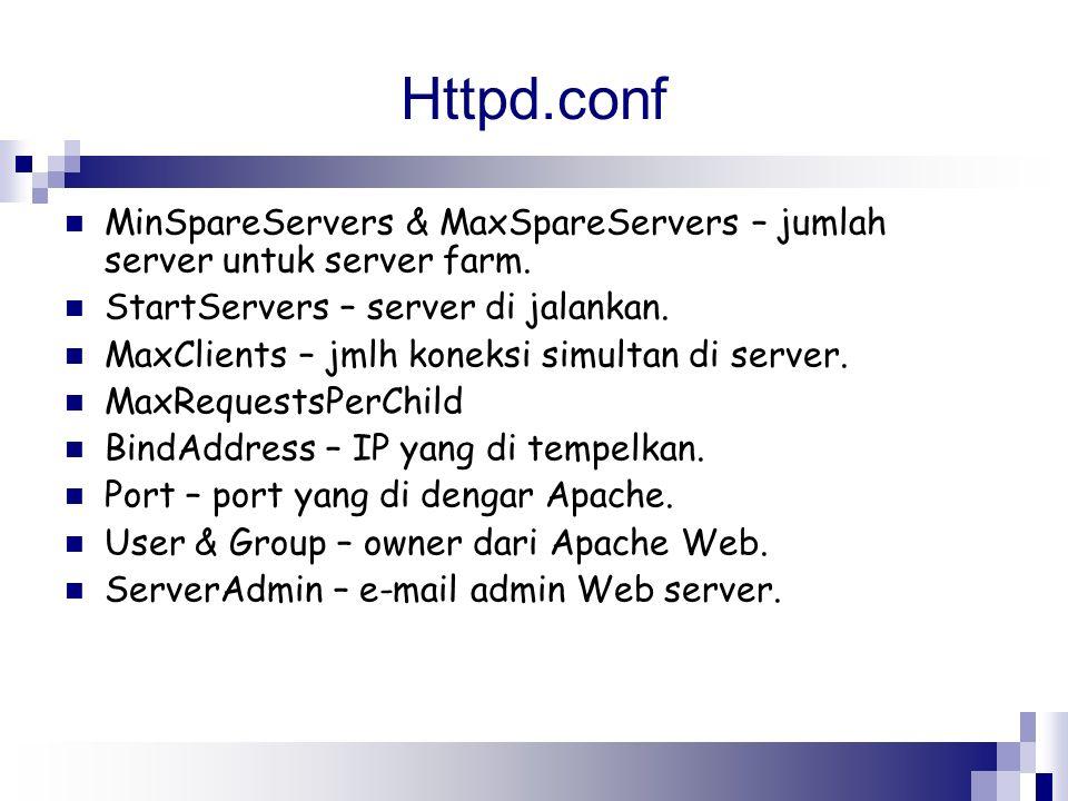 Httpd.conf MinSpareServers & MaxSpareServers – jumlah server untuk server farm. StartServers – server di jalankan.