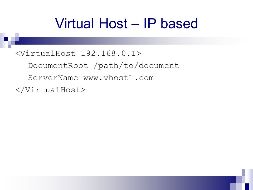 Virtual Host – IP based <VirtualHost 192.168.0.1>