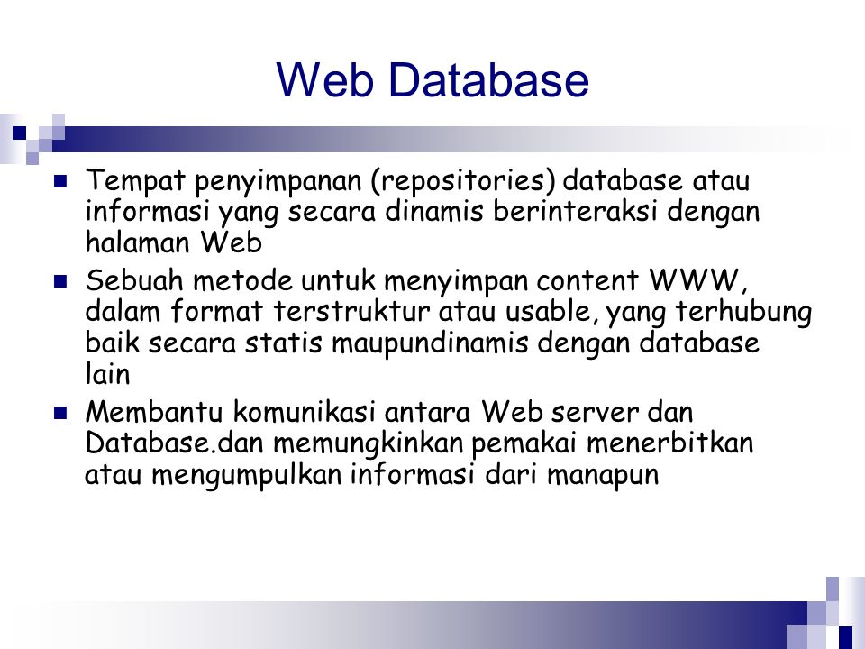 Web Database Tempat penyimpanan (repositories) database atau informasi yang secara dinamis berinteraksi dengan halaman Web.