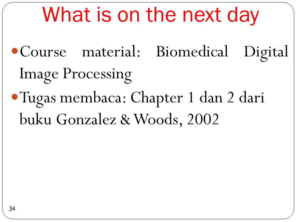 What is on the next day Course material: Biomedical Digital Image Processing.
