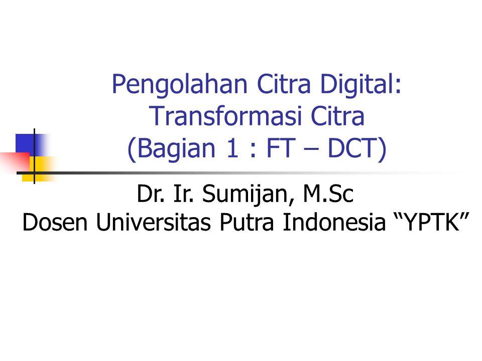 Pengolahan Citra Digital: Transformasi Citra (Bagian 1 : FT – DCT)