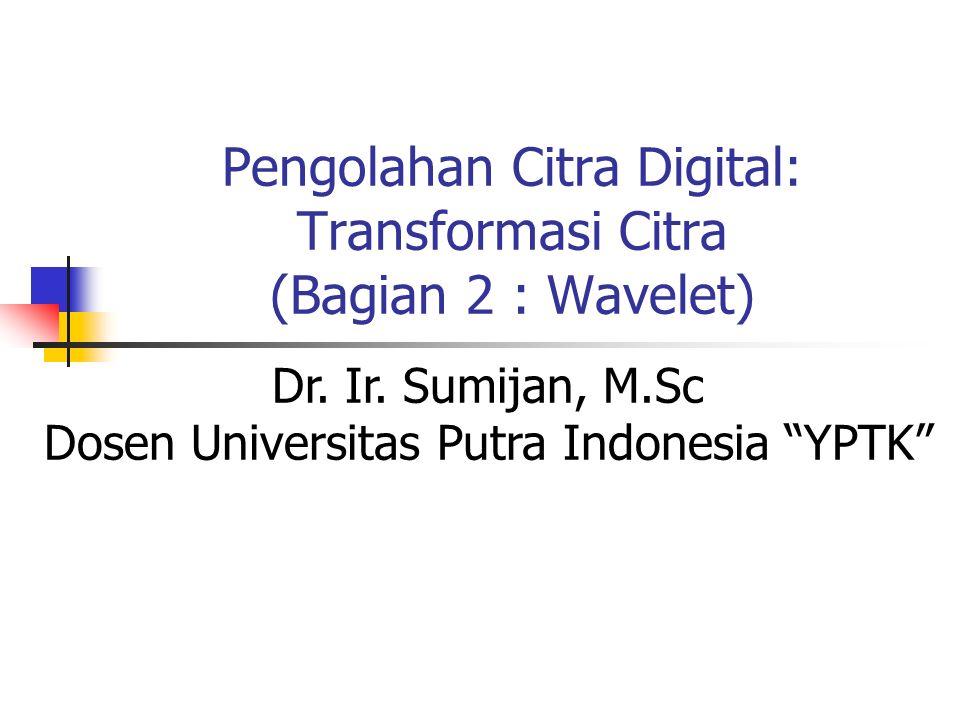 Pengolahan Citra Digital: Transformasi Citra (Bagian 2 : Wavelet)