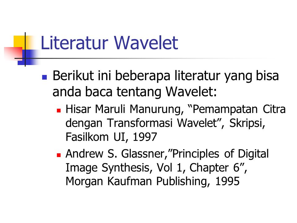 Literatur Wavelet Berikut ini beberapa literatur yang bisa anda baca tentang Wavelet: