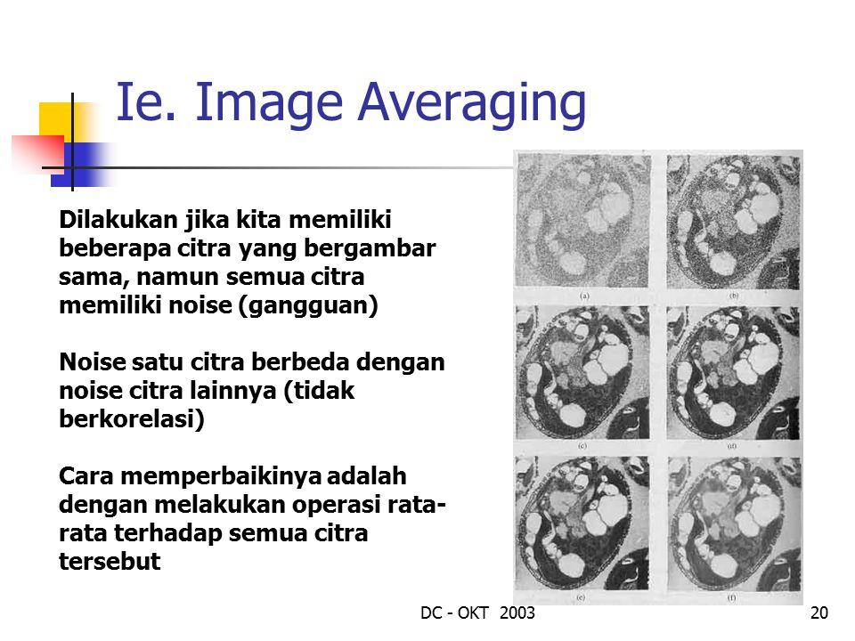 Ie. Image Averaging Dilakukan jika kita memiliki beberapa citra yang bergambar sama, namun semua citra memiliki noise (gangguan)