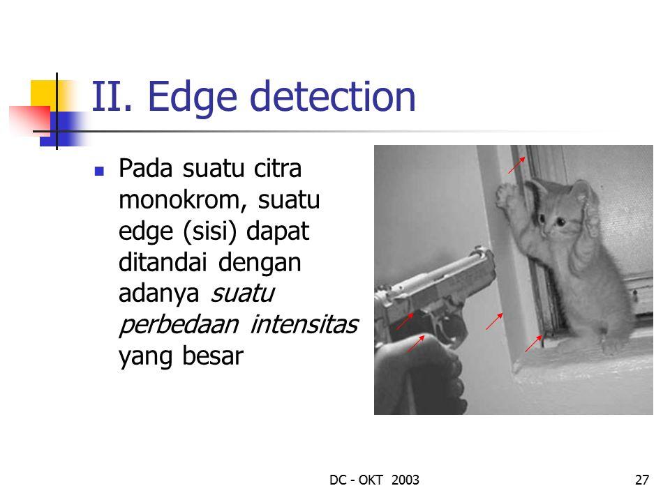 II. Edge detection Pada suatu citra monokrom, suatu edge (sisi) dapat ditandai dengan adanya suatu perbedaan intensitas yang besar.