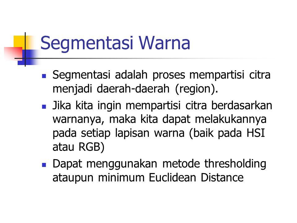 Segmentasi Warna Segmentasi adalah proses mempartisi citra menjadi daerah-daerah (region).